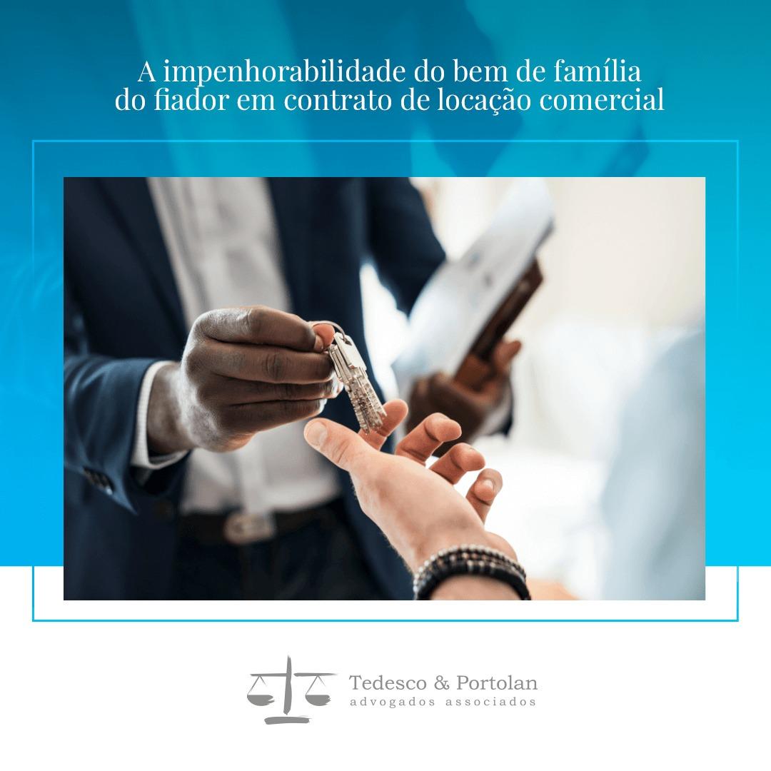 Tedesco e Portolan   A impenhorabilidade do bem de família do fiador em contrato de locação comercial
