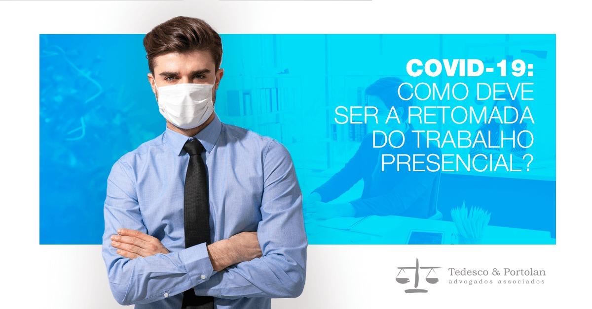 Tedesco e Portolan | Covid-19: como deve ser a retomada do trabalho presencial?