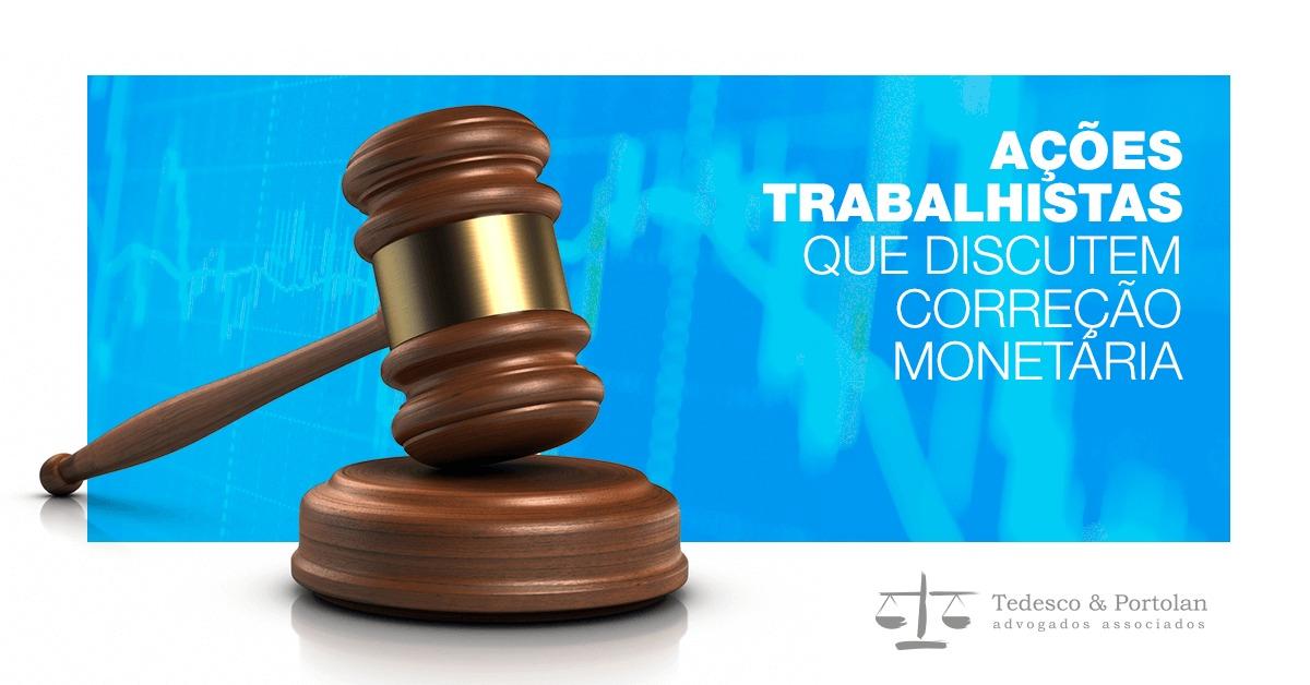 Tedesco e Portolan | Ações trabalhistas sobre correção monetária estão suspensas